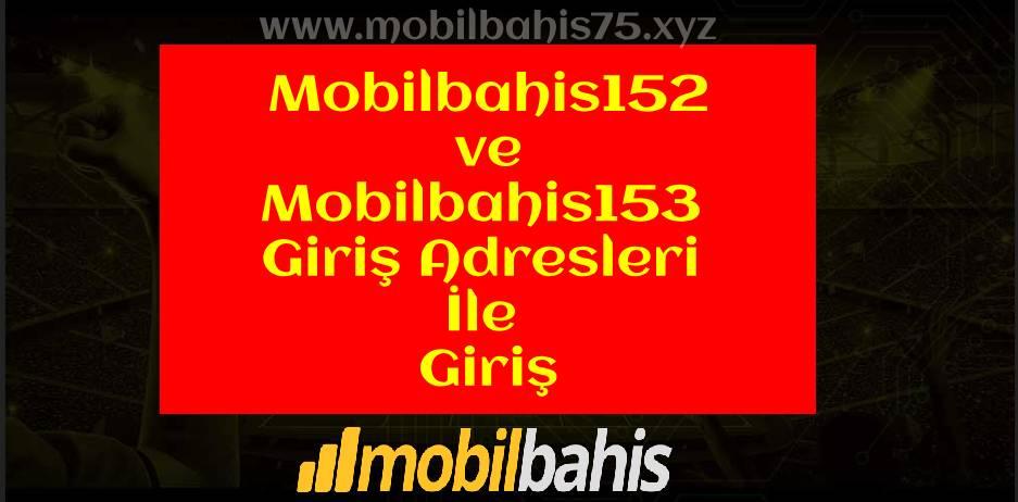 Mobilbahis152 ve Mobilbahis153 Giriş Adresleri İle Giriş